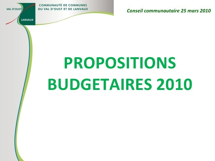 PROPOSITIONS BUDGETAIRES 2010 Conseil communautaire 25 mars 2010