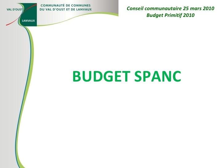 BUDGET SPANC Conseil communautaire 25 mars 2010 Budget Primitif 2010