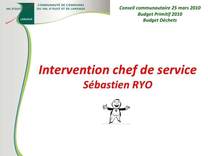 Intervention chef de service Sébastien RYO Conseil communautaire 25 mars 2010 Budget Primitif 2010 Budget Déchets