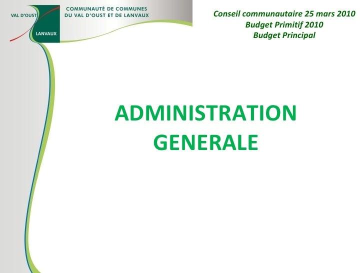ADMINISTRATION GENERALE Conseil communautaire 25 mars 2010 Budget Primitif 2010 Budget Principal