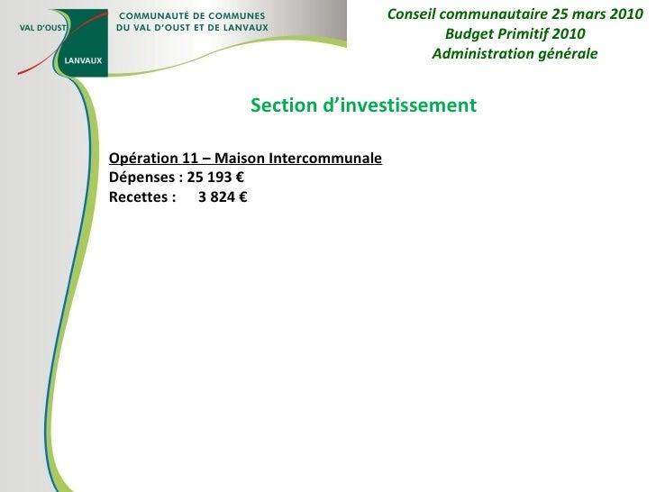 Section d'investissement Opération 11 – Maison Intercommunale Dépenses : 25 193 € Recettes :  3 824 € Conseil communautair...