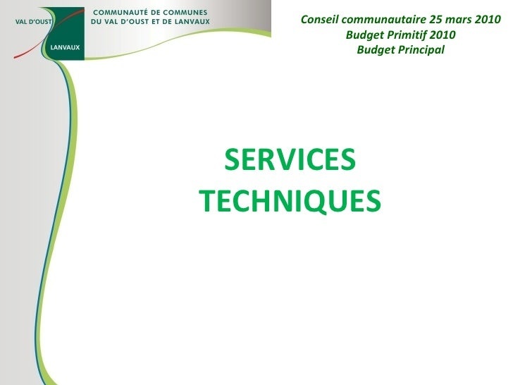 SERVICES TECHNIQUES Conseil communautaire 25 mars 2010 Budget Primitif 2010 Budget Principal
