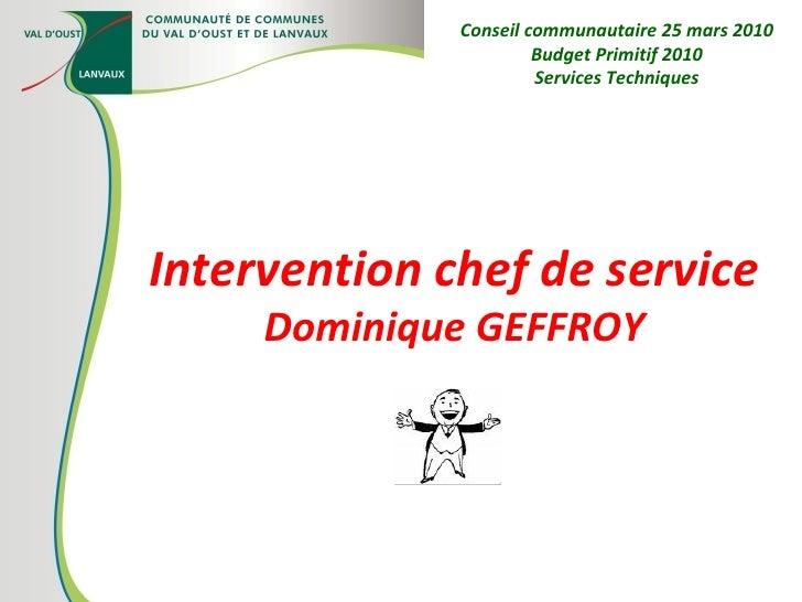 Intervention chef de service Dominique GEFFROY Conseil communautaire 25 mars 2010 Budget Primitif 2010 Services Techniques