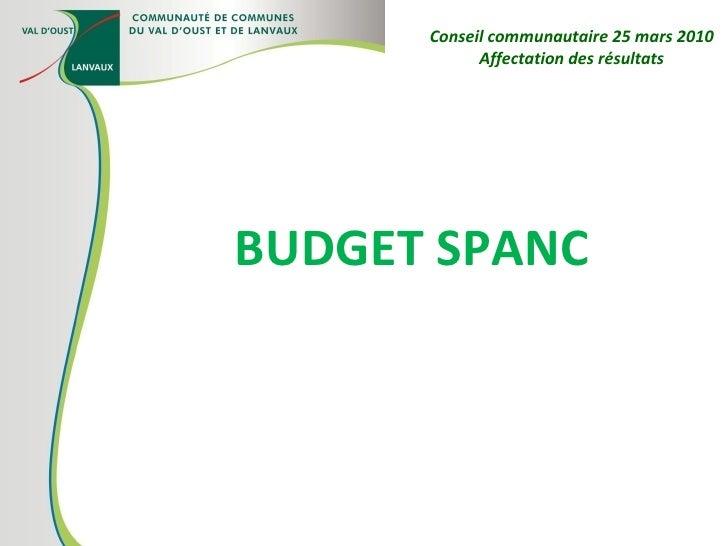 BUDGET SPANC Conseil communautaire 25 mars 2010 Affectation des résultats