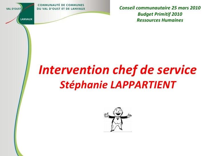 Intervention chef de service Stéphanie LAPPARTIENT Conseil communautaire 25 mars 2010 Budget Primitif 2010 Ressources Huma...