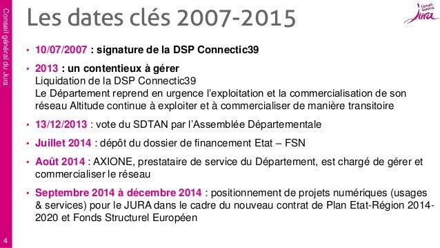 ConseilgénéralduJura 4 • 10/07/2007 : signature de la DSP Connectic39 • 2013 : un contentieux à gérer Liquidation de la DS...