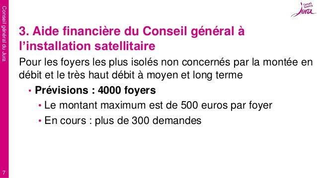 ConseilgénéralduJura 7 3. Aide financière du Conseil général à l'installation satellitaire Pour les foyers les plus isolés...