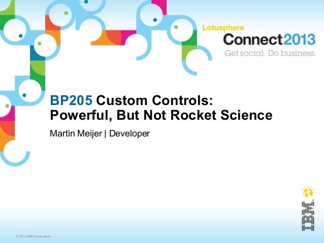 BP205 Custom Controls:                     Powerful, But Not Rocket Science                     Martin Meijer | Developer©...