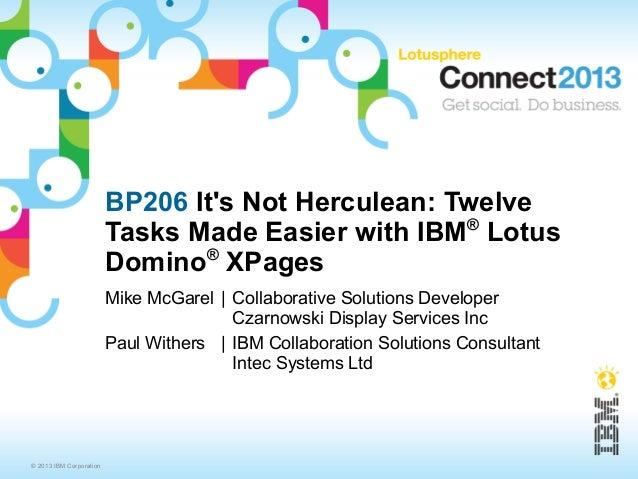 BP206 Its Not Herculean: Twelve                         Tasks Made Easier with IBM® Lotus                                ®...
