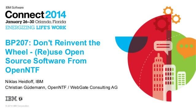 BP207: Don't Reinvent the Wheel - (Re)use Open Source Software From OpenNTF Niklas Heidloff, IBM Christian Güdemann, OpenN...