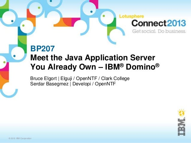 BP207                    Meet the Java Application Server                    You Already Own – IBM® Domino®               ...