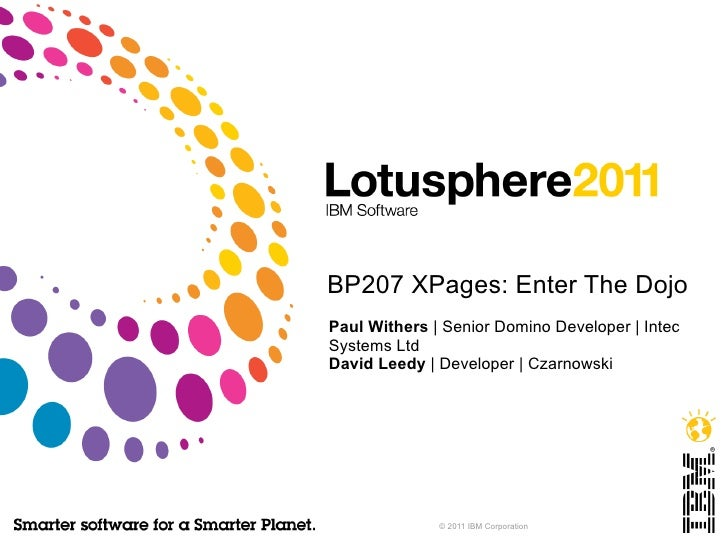 BP207 XPages: Enter The Dojo Paul Withers  | Senior Domino Developer | Intec Systems Ltd David Leedy  | Developer | Czarno...
