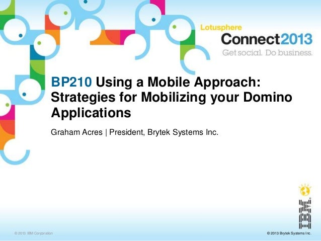 BP210 Using a Mobile Approach:                    Strategies for Mobilizing your Domino                    Applications   ...