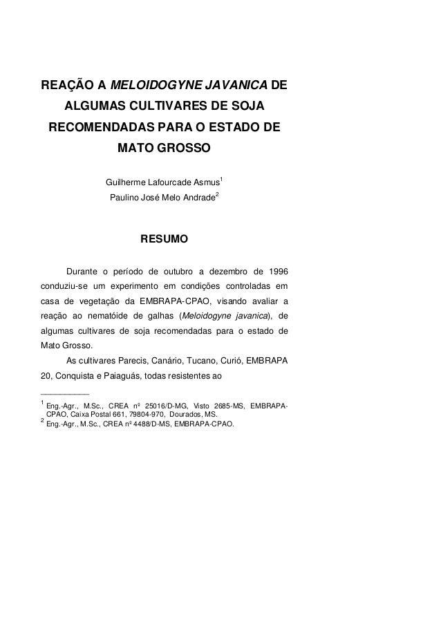REAÇÃO A MELOIDOGYNE JAVANICA DE ALGUMAS CULTIVARES DE SOJA RECOMENDADAS PARA O ESTADO DE MATO GROSSO Guilherme Lafourcade...