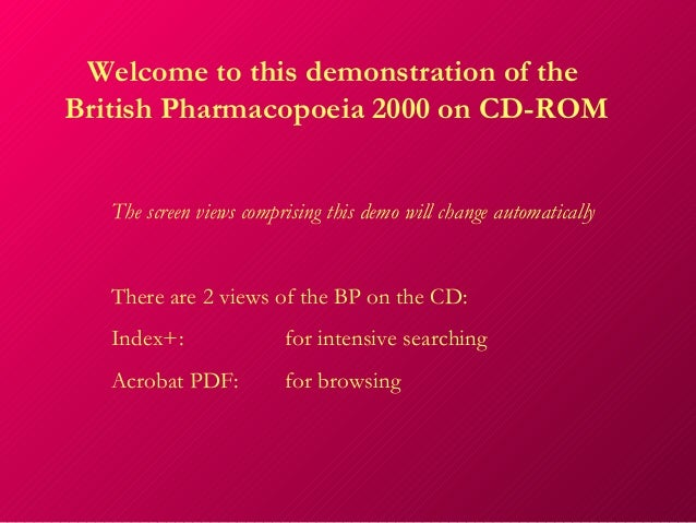 Welcome to this demonstration of theBritish Pharmacopoeia 2000 on CD-ROM   The screen views comprising this demo will chan...
