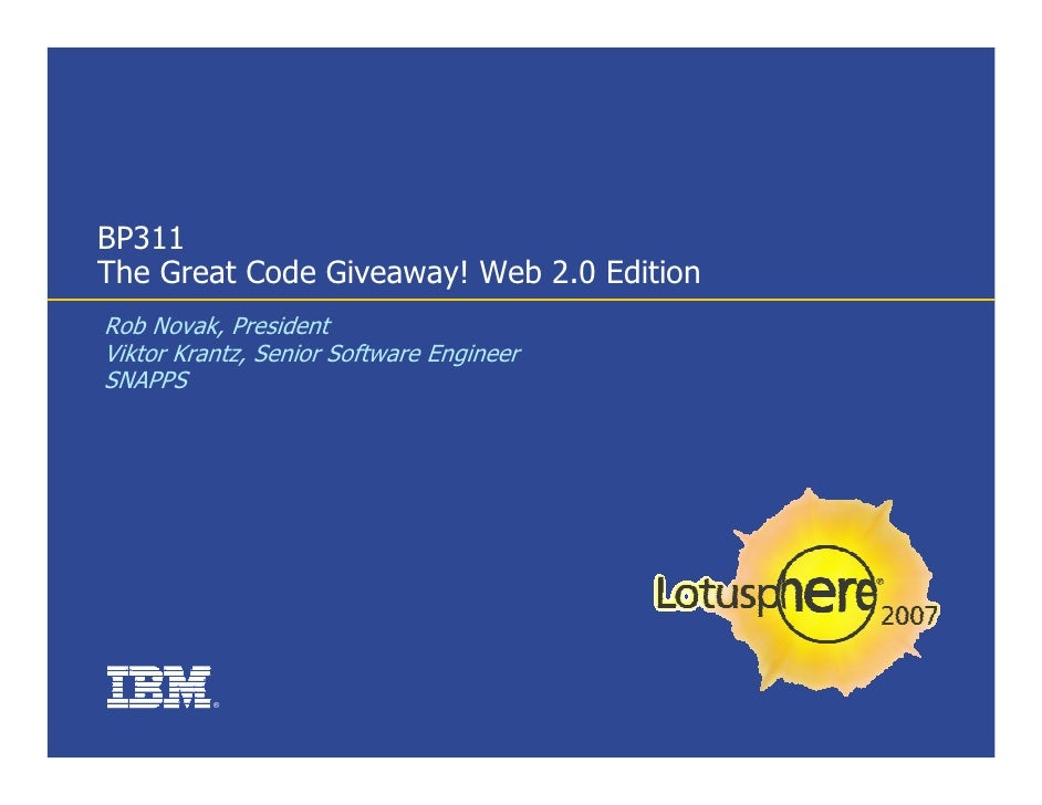 BP311 The Great Code Giveaway! Web 2.0 Edition Rob Novak, President Viktor Krantz, Senior Software Engineer SNAPPS        ...