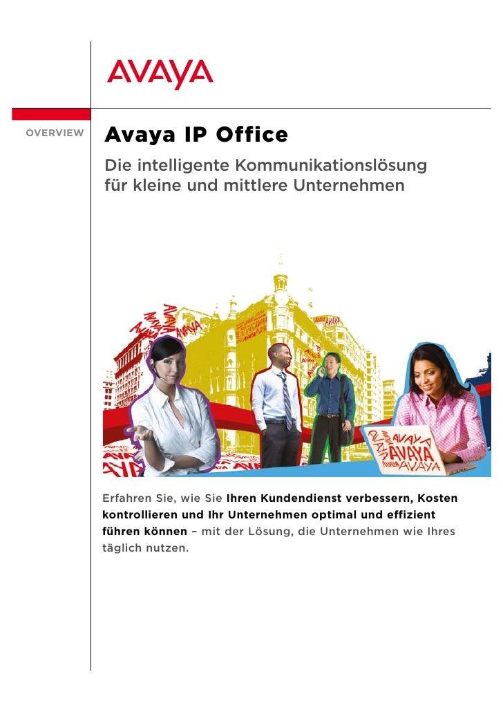 OVERVIEW ÜBERBLICK             Avaya IP Office             Die intelligente Kommunikationslösung             für kleine un...