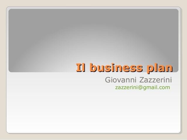Il business plan Giovanni Zazzerini zazzerini@gmail.com
