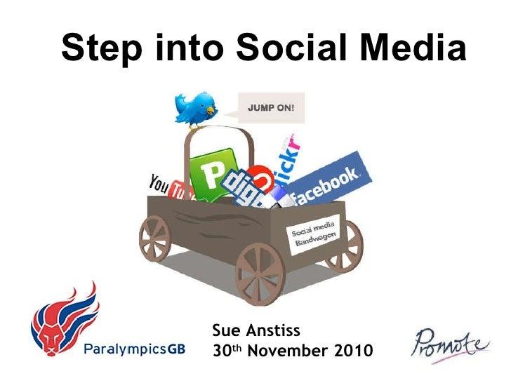 Sue Anstiss 30 th  November 2010 Step into Social Media