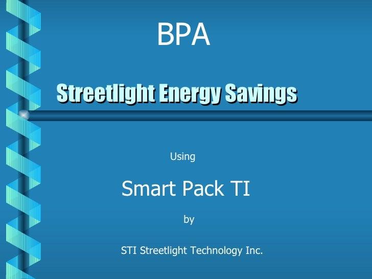 Streetlight Energy Savings BPA Using Smart Pack TI by STI Streetlight Technology Inc.
