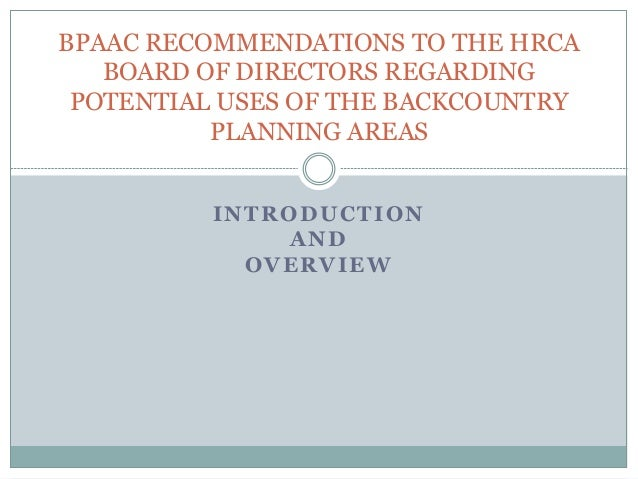 INTRODUCTION AND OVERVIEW BPAAC RECOMMENDATIONS TO THE HRCA BOARD OF DIRECTORS REGARDING POTENTIAL USES OF THE BACKCOUNTRY...