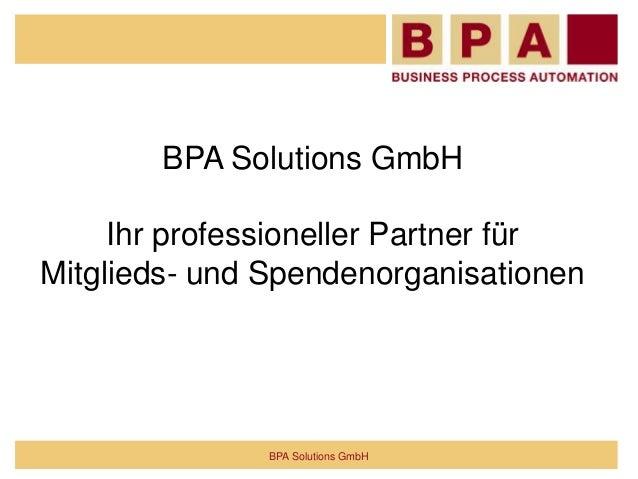 BPA Solutions GmbHIhr professioneller Partner fürMitglieds- und SpendenorganisationenBPA Solutions GmbH