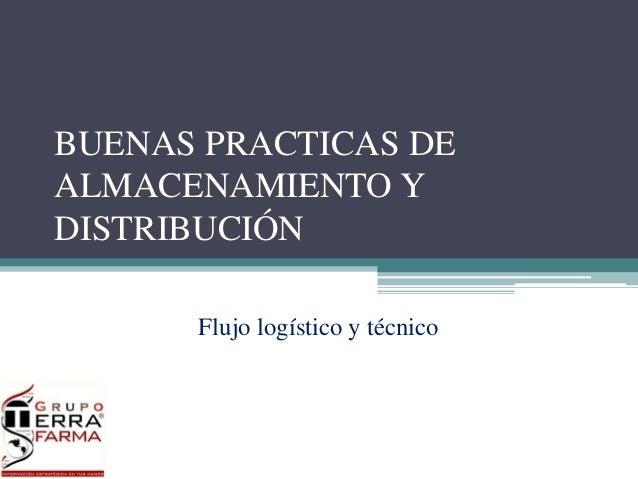 BUENAS PRACTICAS DE  ALMACENAMIENTO Y  DISTRIBUCIÓN  Flujo logístico y técnico