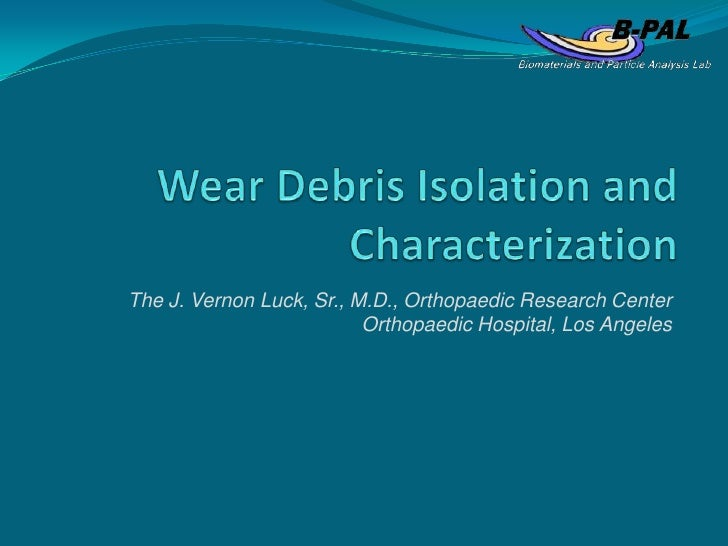 Wear Debris Isolation and Characterization<br />The J. Vernon Luck, Sr., M.D., Orthopaedic Research Center<br />Orthopaedi...
