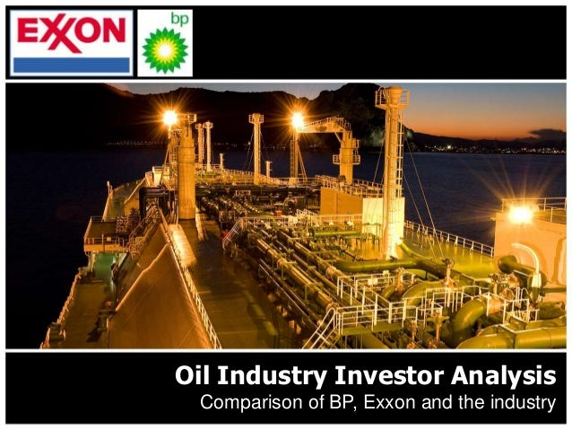 Oil Industry Investor Analysis Comparison of BP, Exxon and the industry