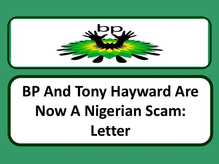 BP And Tony Hayward Are Now A Nigerian Scam:         Letter