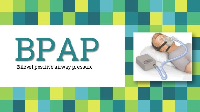 BPAPBilevel positive airway pressure