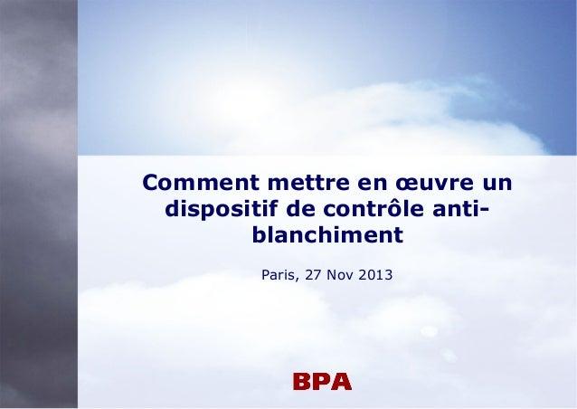Comment mettre en œuvre un dispositif de contrôle antiblanchiment Paris, 27 Nov 2013