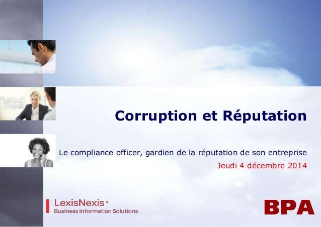 Corruption et Réputation  Le compliance officer, gardien de la réputation de son entreprise  Jeudi 4 décembre 2014