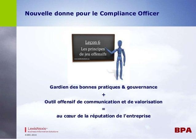 Nouvelle donne pour le Compliance Officer  Gardien des bonnes pratiques & gouvernance  +  Outil offensif de communication ...
