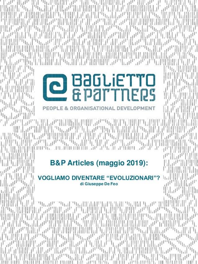 """B&P Articles (maggio 2019): VOGLIAMO DIVENTARE """"EVOLUZIONARI""""? di Giuseppe De Feo"""