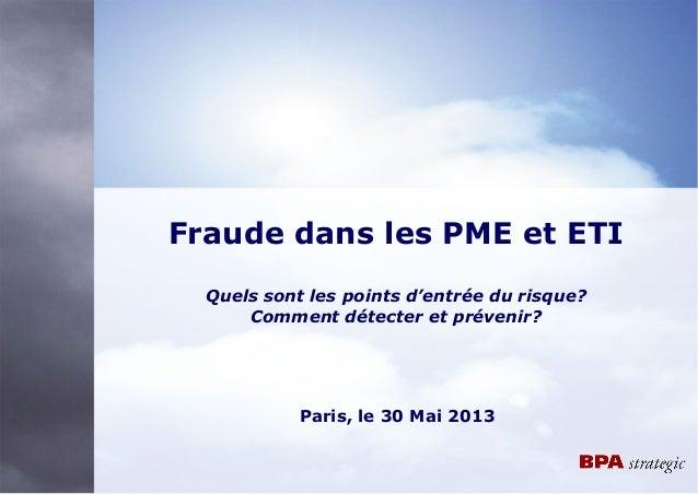 Fraude dans les PME et ETIQuels sont les points d'entrée du risque?Comment détecter et prévenir?Paris, le 30 Mai 2013