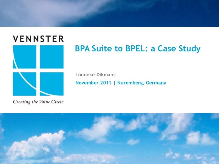 BPA Suite to BPEL: a Case StudyLonneke DikmansNovember 2011 | Nuremberg, Germany                                     11||2...