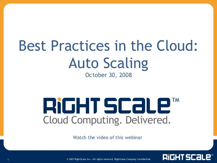 Best Practices in the Cloud: Auto Scaling October 30, 2008 Watch the video of this webinar