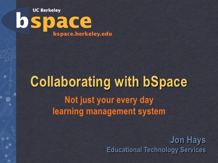 Collaborating with bSpace       Not just your every day    learning management system                                    J...