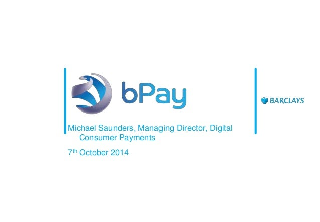 Michael Saunders, Managing Director, Digital  Consumer Payments  7th October 2014