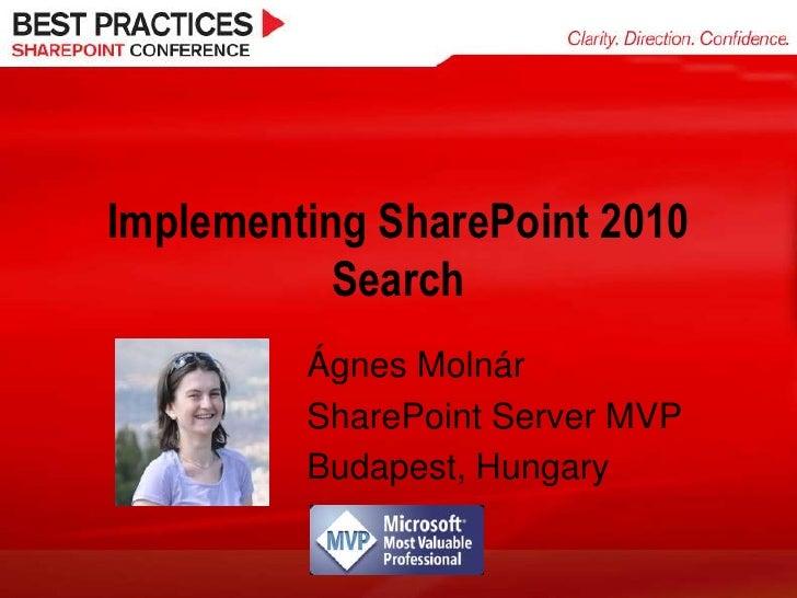 Implementing SharePoint 2010 Search<br />Ágnes Molnár<br />SharePoint Server MVP<br />Budapest, Hungary<br />
