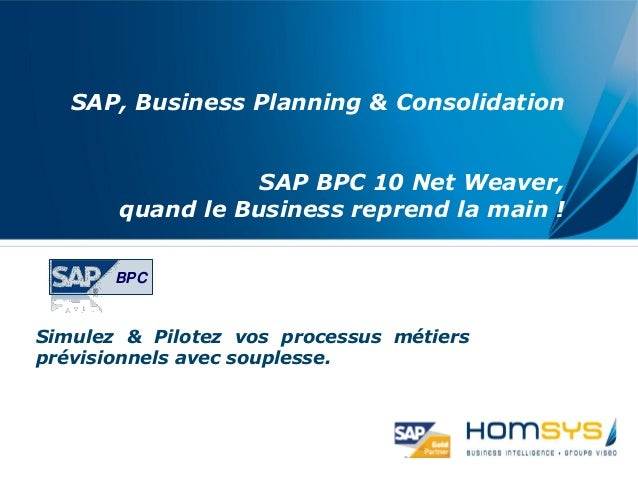 SAP, Business Planning & Consolidation SAP BPC 10 Net Weaver, quand le Business reprend la main ! Simulez & Pilotez vos pr...