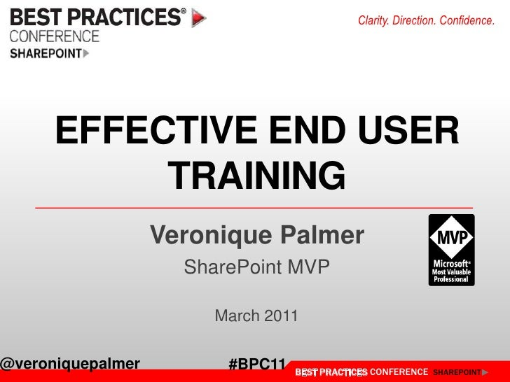 Clarity. Direction. Confidence.      EFFECTIVE END USER           TRAINING                   Veronique Palmer             ...