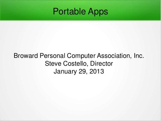 Portable AppsBroward Personal Computer Association, Inc.         Steve Costello, Director            January 29, 2013
