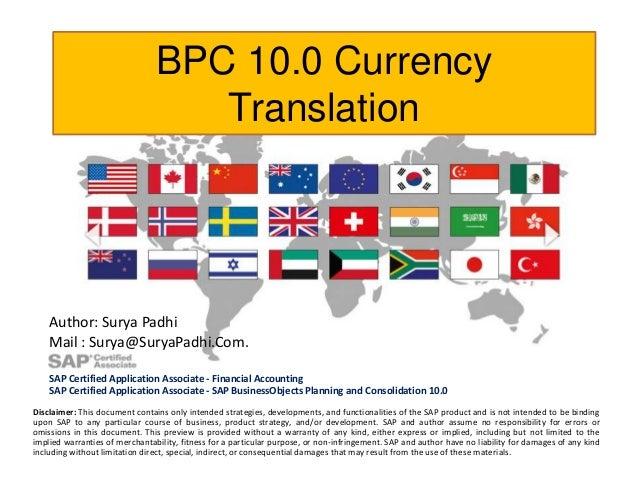 BPC 10.0 Currency Translation  Author: Surya Padhi Mail : Surya@SuryaPadhi.Com. SAP Certified Application Associate - Fina...