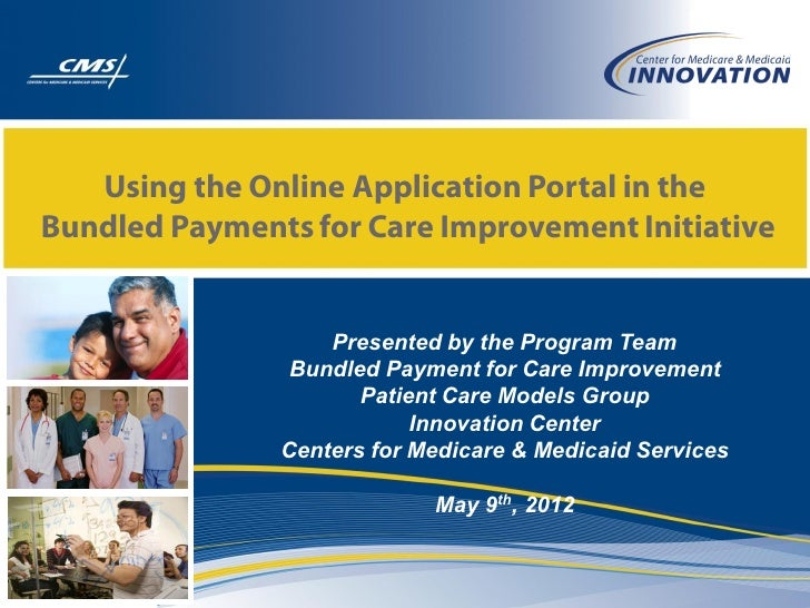 Using the Online Application Portal in theBundled Payments for Care Improvement Initiative                   Presented by ...