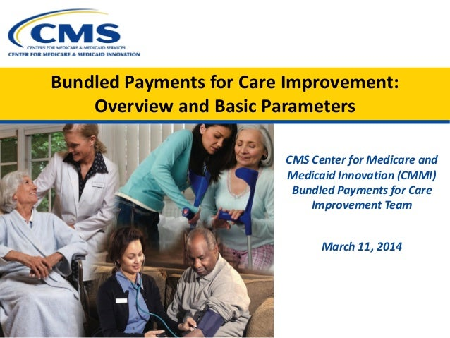 Bundled Payments for Care Improvement: Overview and Basic Parameters  CMS Center for Medicare and Medicaid Innovation (CMM...