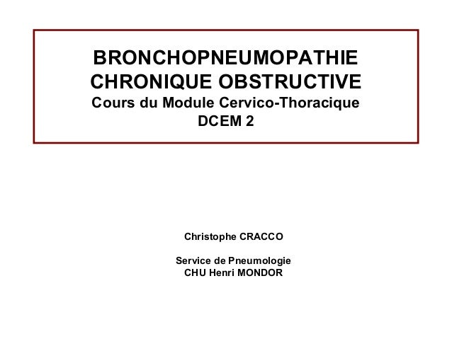BRONCHOPNEUMOPATHIE CHRONIQUE OBSTRUCTIVE Cours du Module Cervico-Thoracique DCEM 2 Christophe CRACCO Service de Pneumolog...