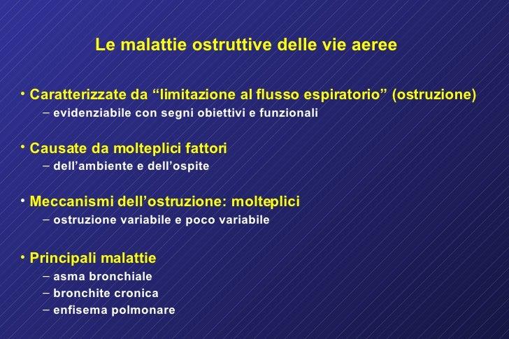 """Le malattie ostruttive delle vie aeree <ul><li>Caratterizzate da """"limitazione al flusso espiratorio"""" (ostruzione) </li></u..."""