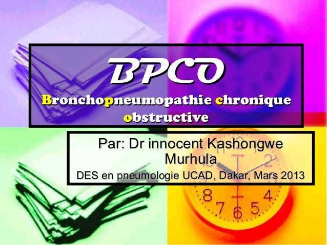 BPCOBronchopneumopathie chronique         obstructive       Par: Dr innocent Kashongwe                  Murhula    DES en ...